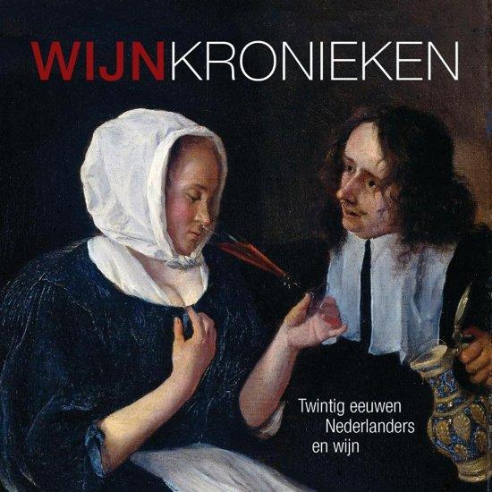 Wijnkronieken. Twintig eeuwwen Nederlanders en wijn